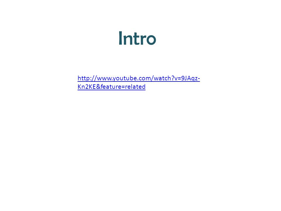 Intro http://www.youtube.com/watch?v=9JAqz- Kn2KE&feature=related