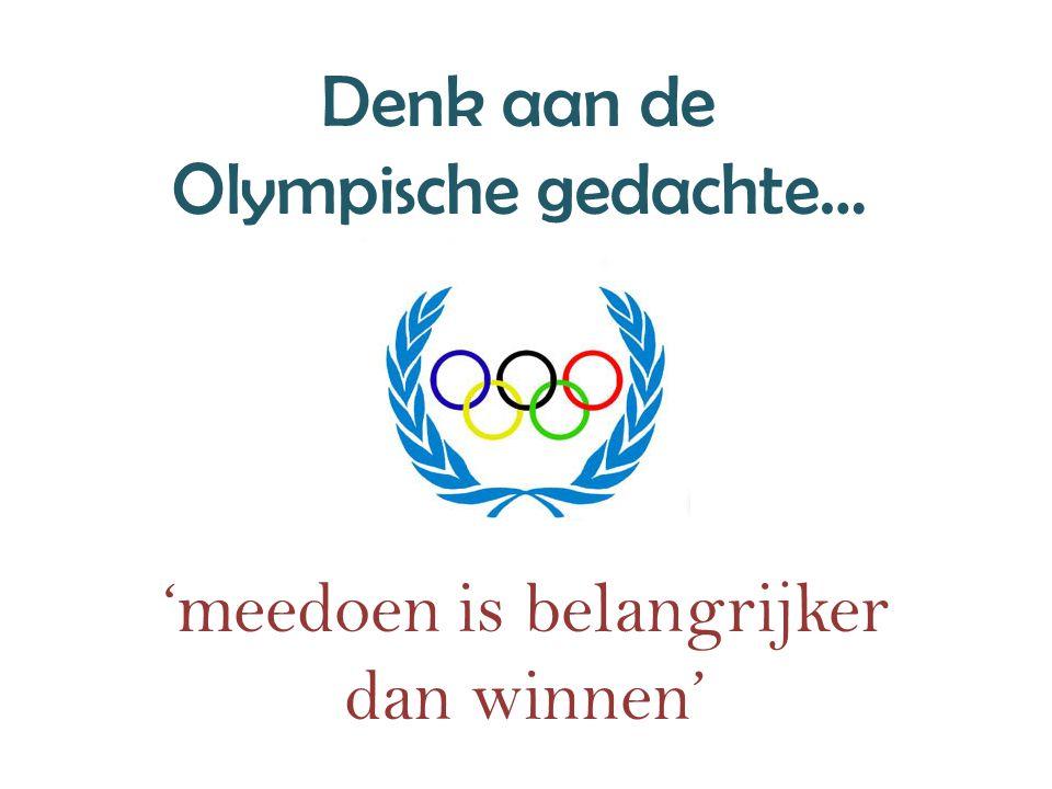 Denk aan de Olympische gedachte… 'meedoen is belangrijker dan winnen'