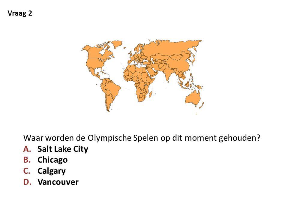 Vraag 2 Waar worden de Olympische Spelen op dit moment gehouden? A.Salt Lake City B.Chicago C.Calgary D.Vancouver