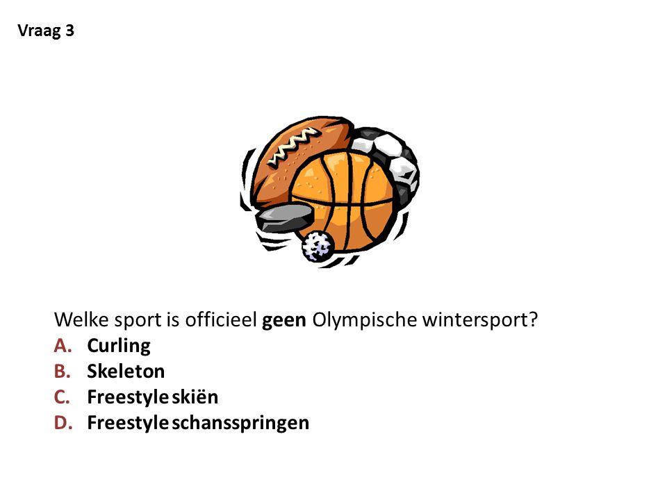Vraag 3 Welke sport is officieel geen Olympische wintersport? A.Curling B.Skeleton C.Freestyle skiën D.Freestyle schansspringen