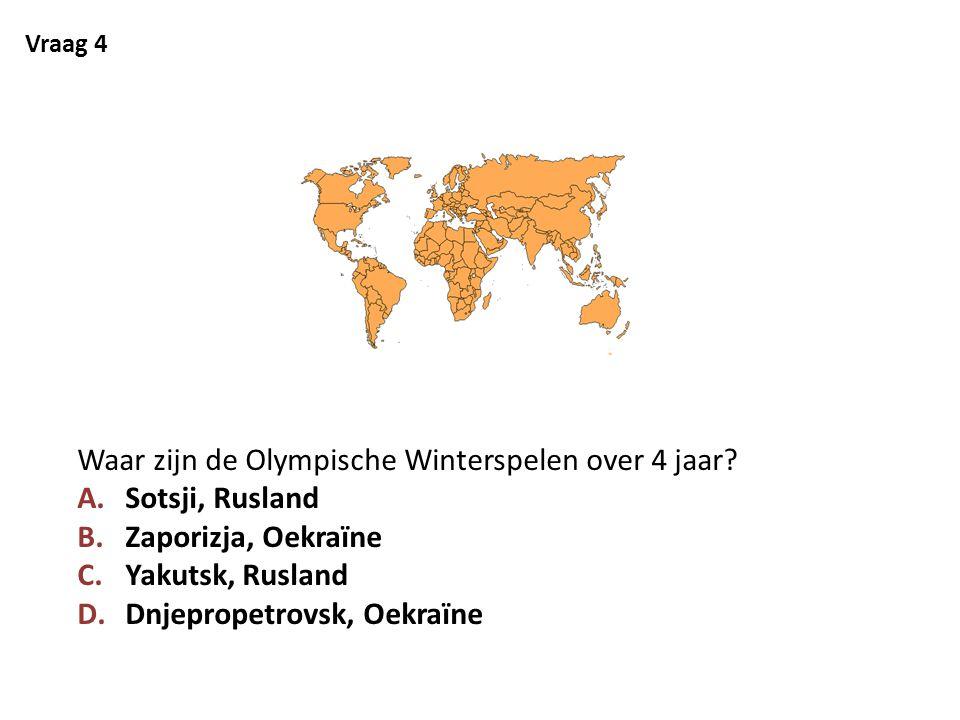 Vraag 4 Waar zijn de Olympische Winterspelen over 4 jaar? A.Sotsji, Rusland B.Zaporizja, Oekraïne C.Yakutsk, Rusland D.Dnjepropetrovsk, Oekraïne