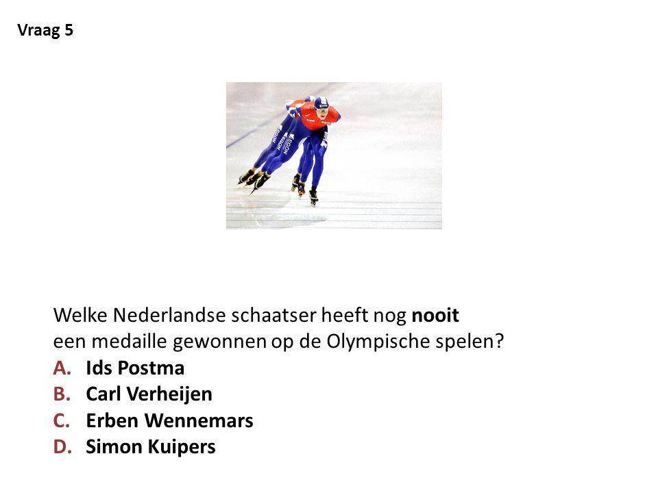 Vraag 5 Welke Nederlandse schaatser heeft nog nooit een medaille gewonnen op de Olympische spelen? A.Ids Postma B.Carl Verheijen C.Erben Wennemars D.S