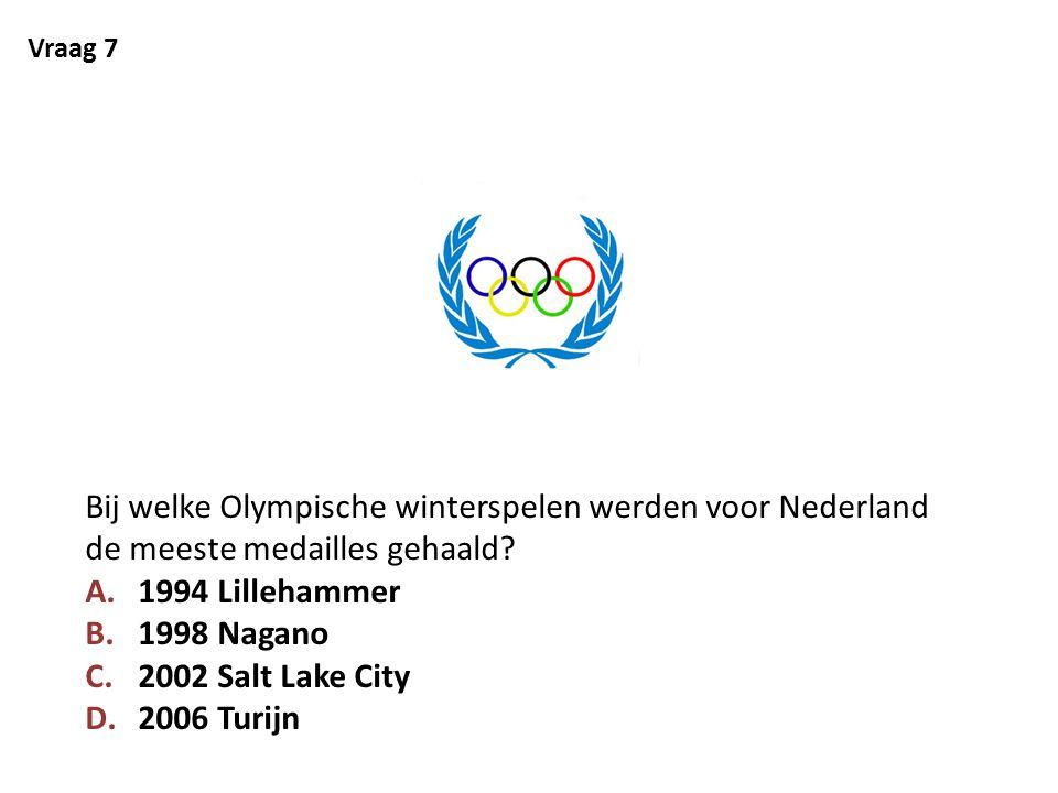 Vraag 7 Bij welke Olympische winterspelen werden voor Nederland de meeste medailles gehaald? A.1994 Lillehammer B.1998 Nagano C.2002 Salt Lake City D.