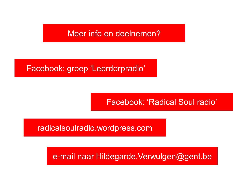 radicalsoulradio.wordpress.com Facebook: 'Radical Soul radio' Facebook: groep 'Leerdorpradio' Meer info en deelnemen? e-mail naar Hildegarde.Verwulgen