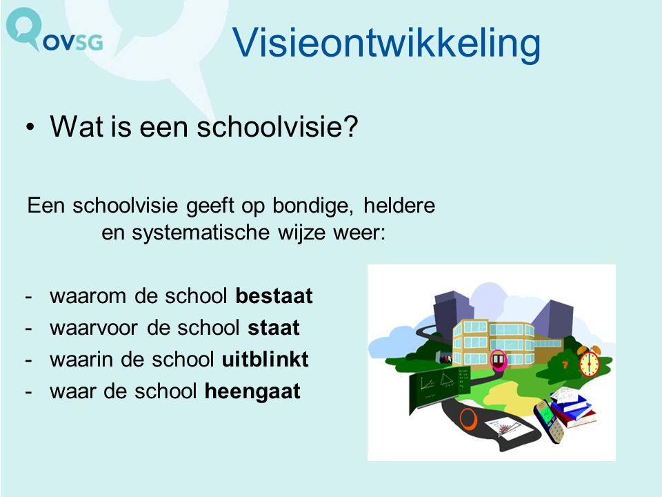 Visieontwikkeling Wat is een schoolvisie? Een schoolvisie geeft op bondige, heldere en systematische wijze weer: -waarom de school bestaat -waarvoor d