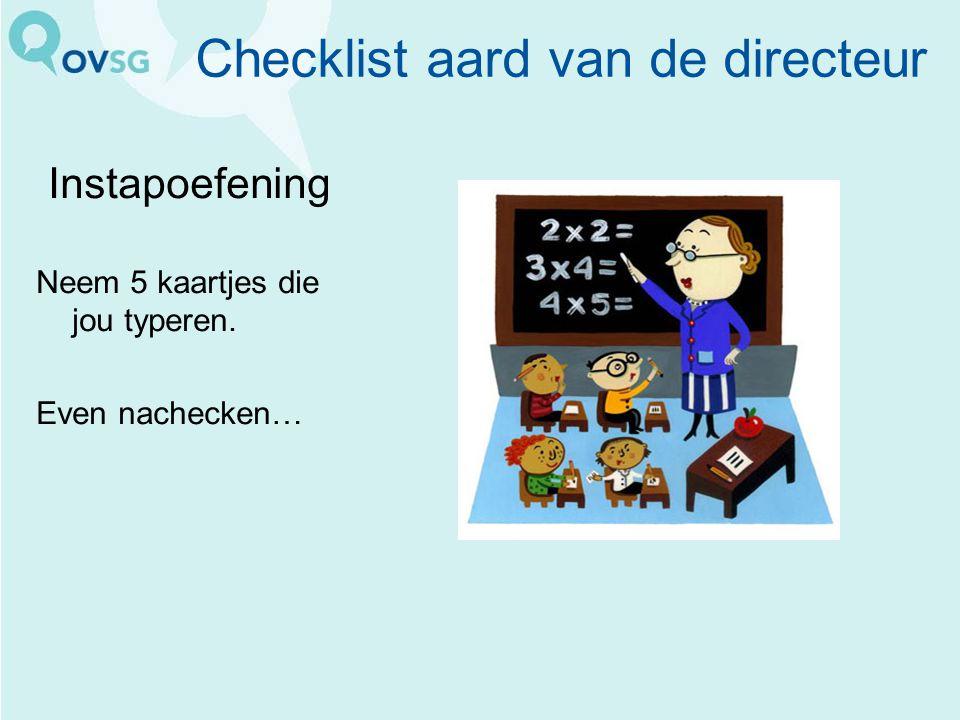 Checklist aard van de directeur Instapoefening Neem 5 kaartjes die jou typeren. Even nachecken…
