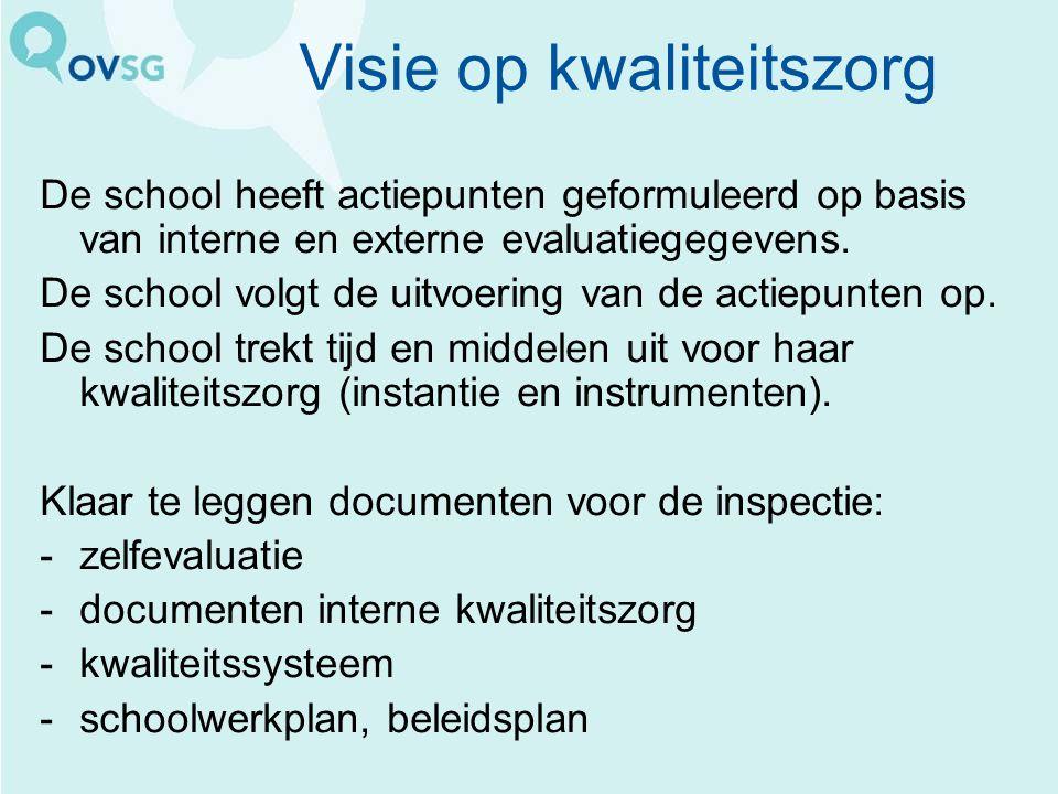 Visie op kwaliteitszorg De school heeft actiepunten geformuleerd op basis van interne en externe evaluatiegegevens. De school volgt de uitvoering van