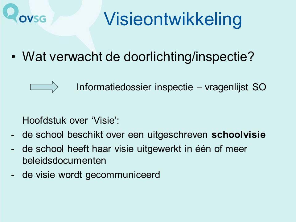 Visieontwikkeling Wat verwacht de doorlichting/inspectie? Informatiedossier inspectie – vragenlijst SO Hoofdstuk over 'Visie': -de school beschikt ove