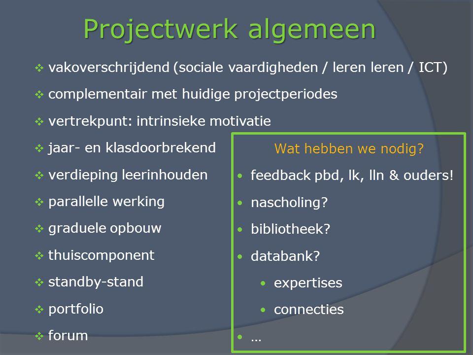 Projectwerk algemeen  vakoverschrijdend (sociale vaardigheden / leren leren / ICT)  complementair met huidige projectperiodes  vertrekpunt: intrins