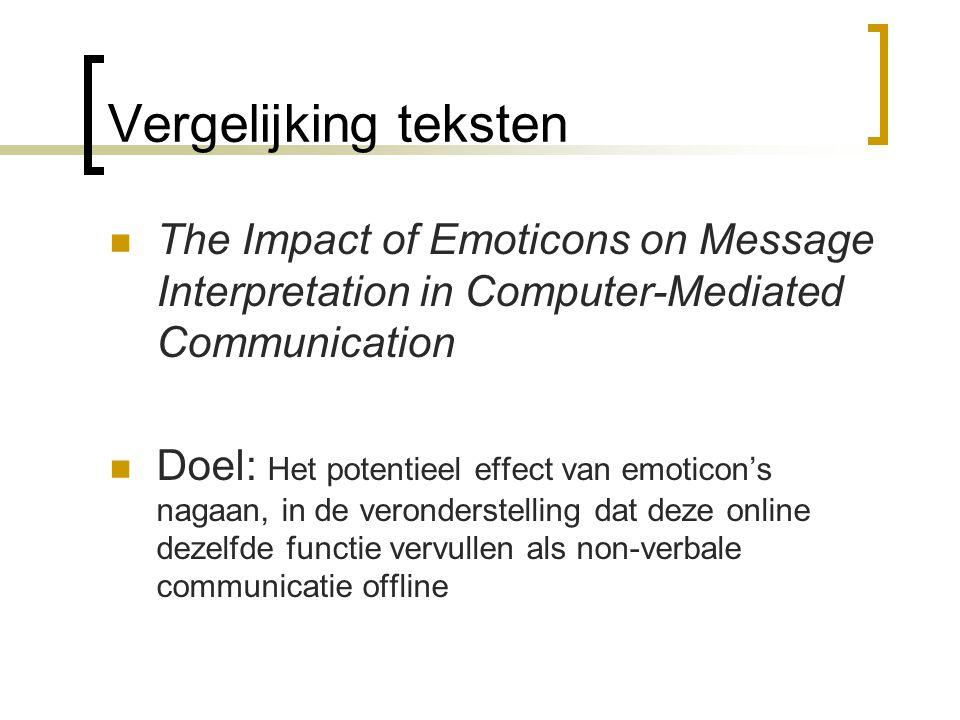 Vergelijking teksten The Impact of Emoticons on Message Interpretation in Computer-Mediated Communication Doel: Het potentieel effect van emoticon's n
