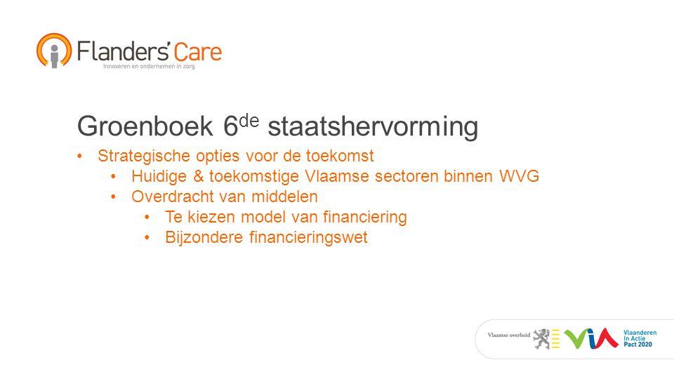 Groenboek 6 de staatshervorming Strategische opties voor de toekomst Huidige & toekomstige Vlaamse sectoren binnen WVG Overdracht van middelen Te kiezen model van financiering Bijzondere financieringswet