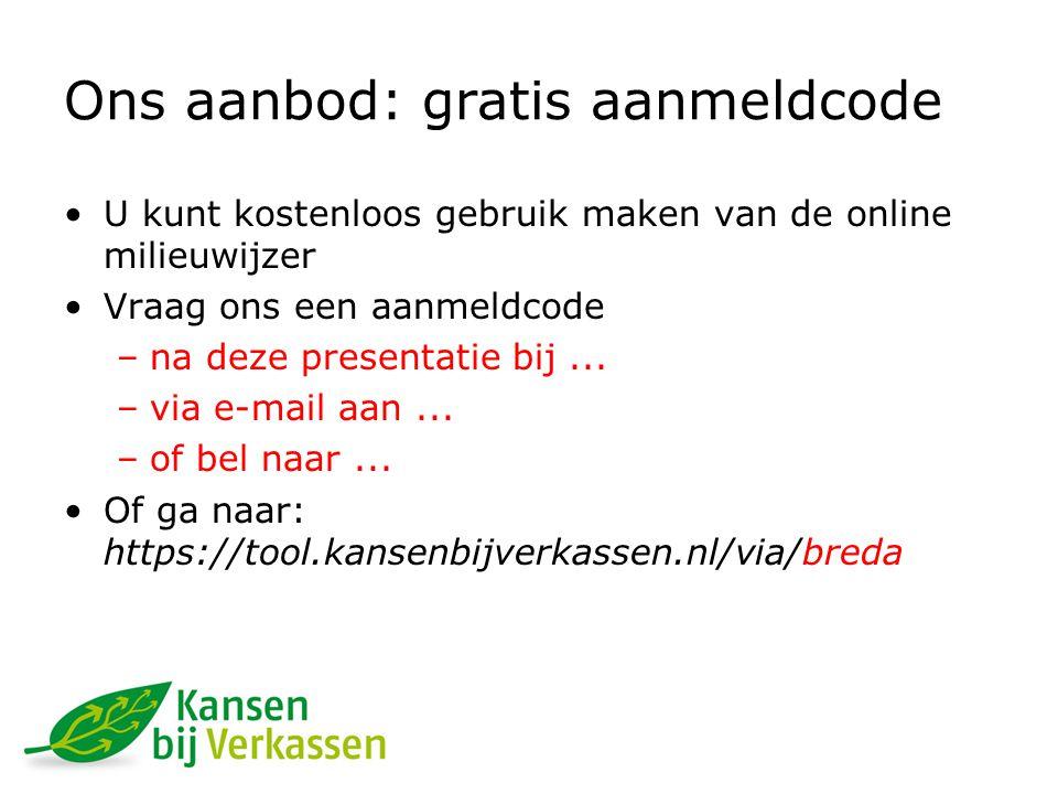 Ons aanbod: gratis aanmeldcode U kunt kostenloos gebruik maken van de online milieuwijzer Vraag ons een aanmeldcode –na deze presentatie bij...