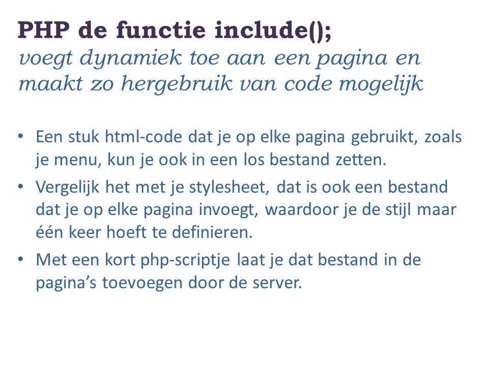 PHP de functie include(); voegt dynamiek toe aan een pagina en maakt zo hergebruik van code mogelijk Een stuk html-code dat je op elke pagina gebruikt, zoals je menu, kun je ook in een los bestand zetten.