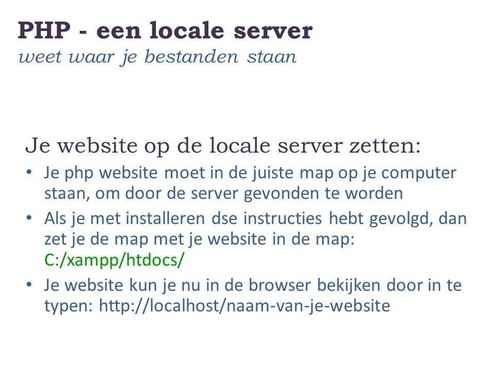 PHP - een locale server weet waar je bestanden staan Je website op de locale server zetten: Je php website moet in de juiste map op je computer staan, om door de server gevonden te worden Als je met installeren dse instructies hebt gevolgd, dan zet je de map met je website in de map: C:/xampp/htdocs/ Je website kun je nu in de browser bekijken door in te typen: http://localhost/naam-van-je-website