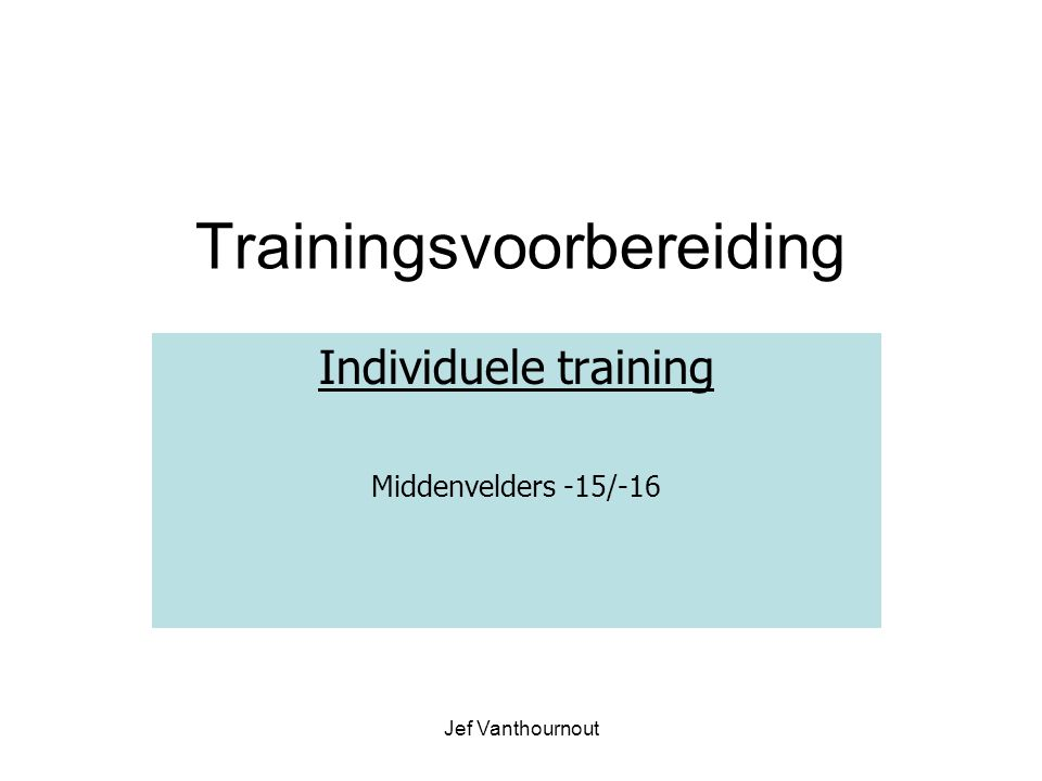 Jef Vanthournout Trainingsvoorbereiding Individuele training Middenvelders -15/-16