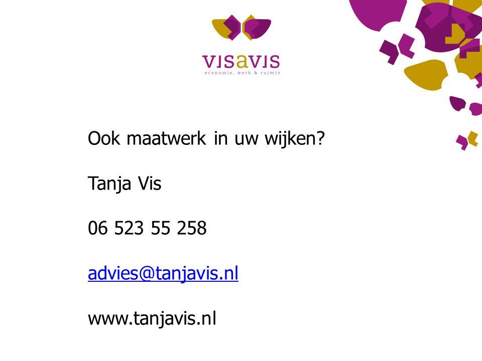Ook maatwerk in uw wijken Tanja Vis 06 523 55 258 advies@tanjavis.nl www.tanjavis.nl