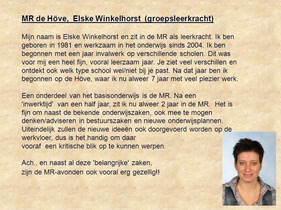 Reply MR de Höve, Elske Winkelhorst (groepsleerkracht) Mijn naam is Elske Winkelhorst en zit in de MR als leerkracht.
