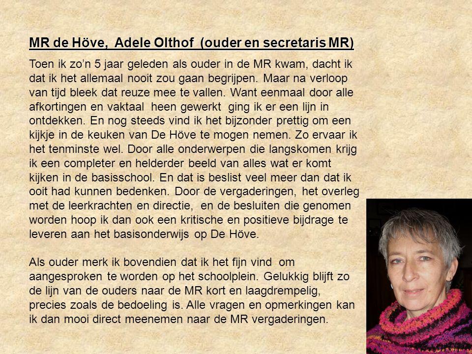 MR de Höve, Adele Olthof (ouder en secretaris MR) Toen ik zo'n 5 jaar geleden als ouder in de MR kwam, dacht ik dat ik het allemaal nooit zou gaan begrijpen.