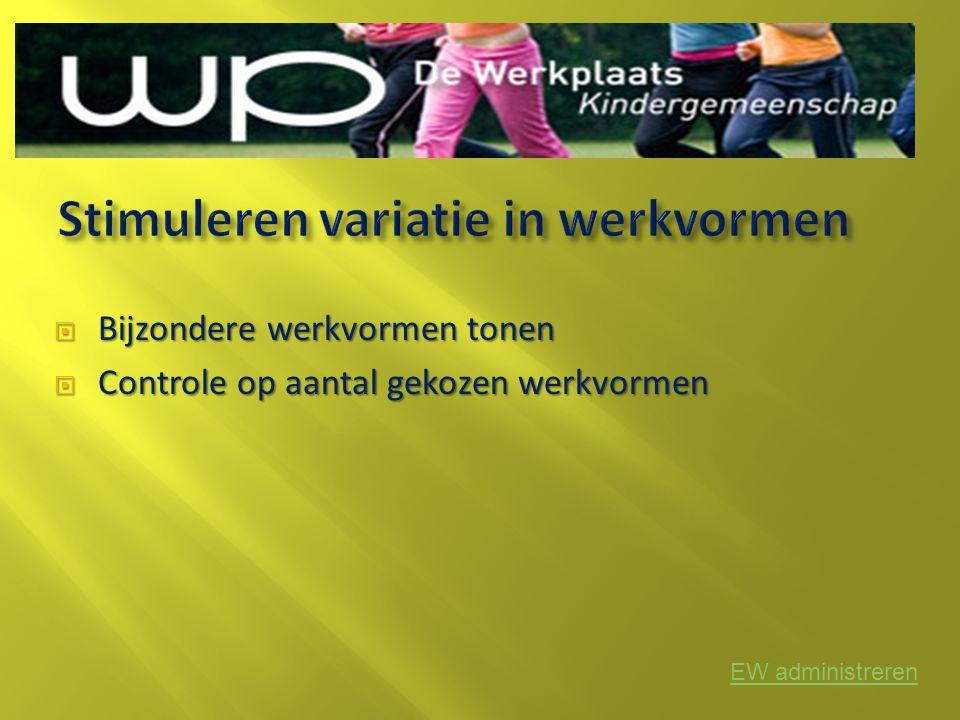 Bijzondere werkvormen tonen  Controle op aantal gekozen werkvormen EW administreren