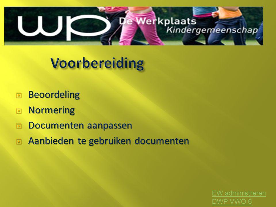  Beoordeling  Normering  Documenten aanpassen  Aanbieden te gebruiken documenten EW administreren DWP VWO 6