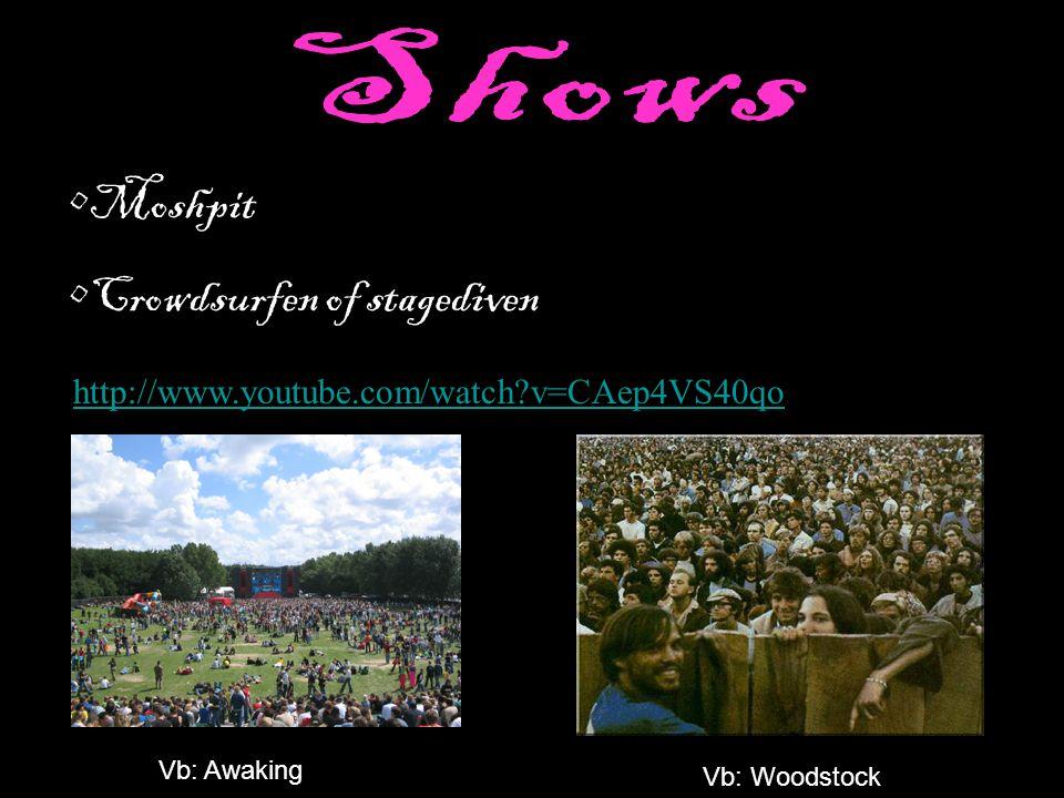 Moshpit Crowdsurfen of stagediven Vb: Woodstock http://www.youtube.com/watch?v=CAep4VS40qo Vb: Awaking