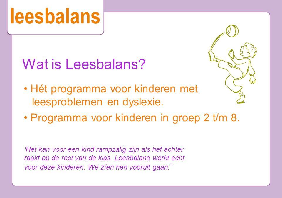 Wat is Leesbalans? Hét programma voor kinderen met leesproblemen en dyslexie. Programma voor kinderen in groep 2 t/m 8. 'Het kan voor een kind rampzal