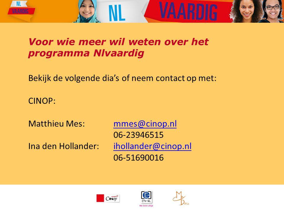 Voor wie meer wil weten over het programma Nlvaardig Bekijk de volgende dia's of neem contact op met: CINOP: Matthieu Mes: mmes@cinop.nlmmes@cinop.nl