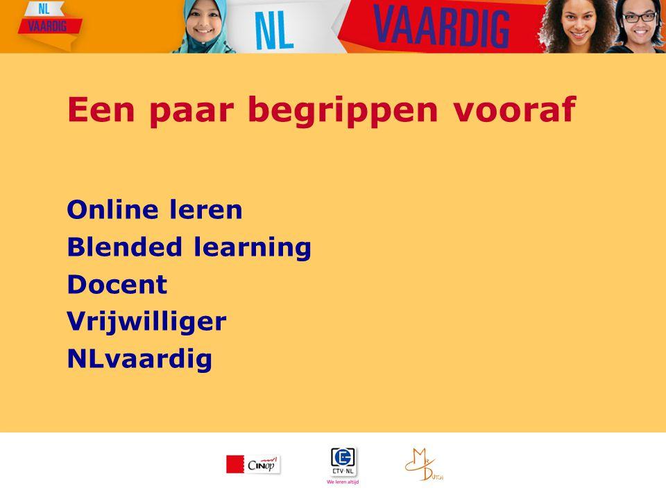 Een paar begrippen vooraf Online leren Blended learning Docent Vrijwilliger NLvaardig
