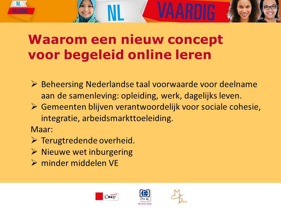 Waarom een nieuw concept voor begeleid online leren  Beheersing Nederlandse taal voorwaarde voor deelname aan de samenleving: opleiding, werk, dageli