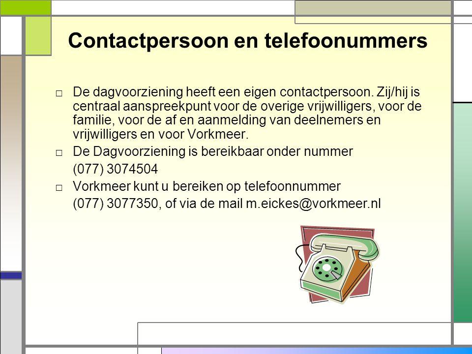 Contactpersoon en telefoonummers □ De dagvoorziening heeft een eigen contactpersoon. Zij/hij is centraal aanspreekpunt voor de overige vrijwilligers,