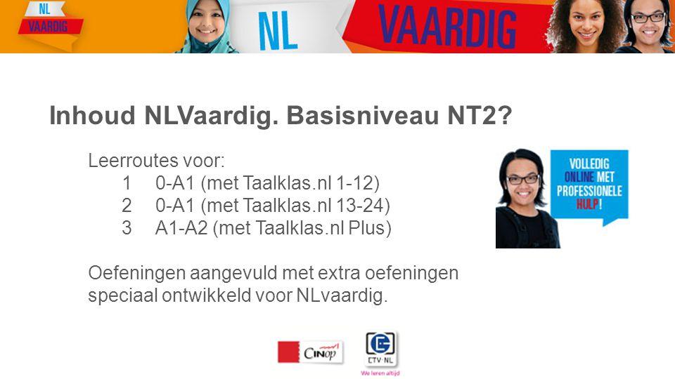 Leerroutes voor: 10-A1 (met Taalklas.nl 1-12) 20-A1 (met Taalklas.nl 13-24) 3A1-A2 (met Taalklas.nl Plus) Oefeningen aangevuld met extra oefeningen speciaal ontwikkeld voor NLvaardig.