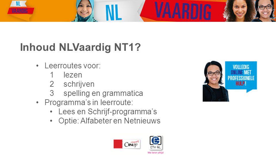 Leerroutes voor: 1lezen 2schrijven 3spelling en grammatica Programma's in leerroute: Lees en Schrijf-programma's Optie: Alfabeter en Netnieuws Inhoud NLVaardig NT1?