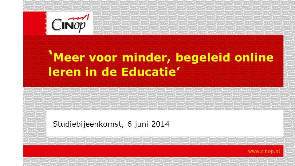 ' Meer voor minder, begeleid online leren in de Educatie' Studiebijeenkomst, 6 juni 2014