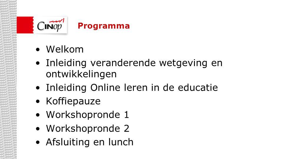 Programma Welkom Inleiding veranderende wetgeving en ontwikkelingen Inleiding Online leren in de educatie Koffiepauze Workshopronde 1 Workshopronde 2
