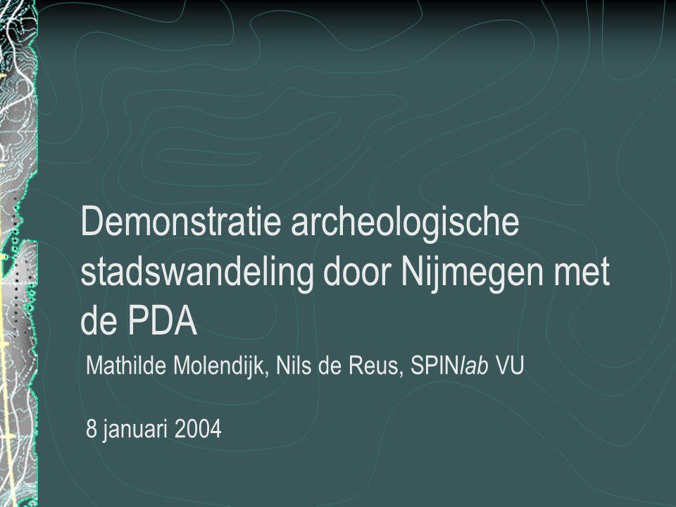 Demonstratie archeologische stadswandeling door Nijmegen met de PDA Mathilde Molendijk, Nils de Reus, SPIN lab VU 8 januari 2004