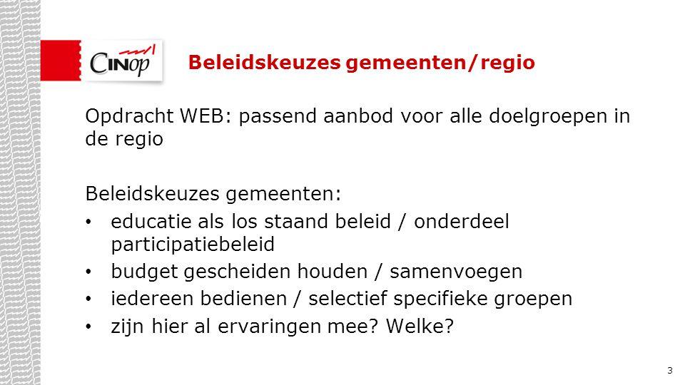 Beleidskeuzes gemeenten/regio Opdracht WEB: passend aanbod voor alle doelgroepen in de regio Beleidskeuzes gemeenten: educatie als los staand beleid /