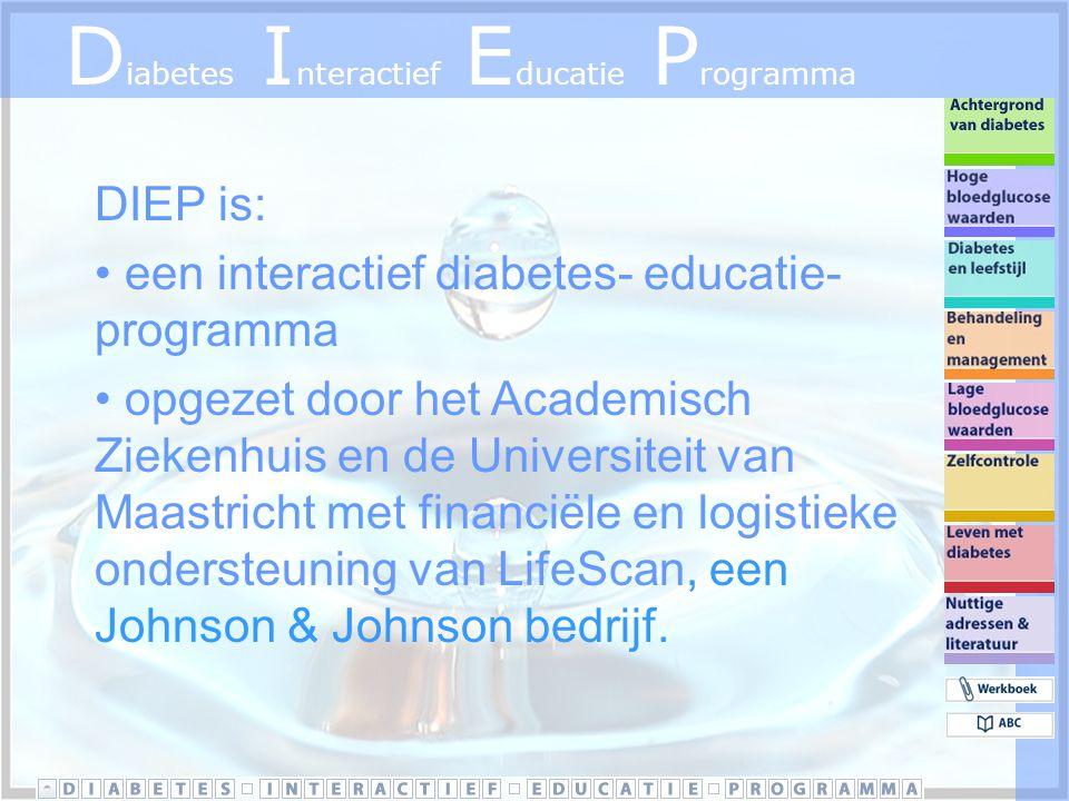 D iabetes I nteractief E ducatie P rogramma DIEP is: een interactief diabetes- educatie- programma opgezet door het Academisch Ziekenhuis en de Universiteit van Maastricht met financiële en logistieke ondersteuning van LifeScan, een Johnson & Johnson bedrijf.