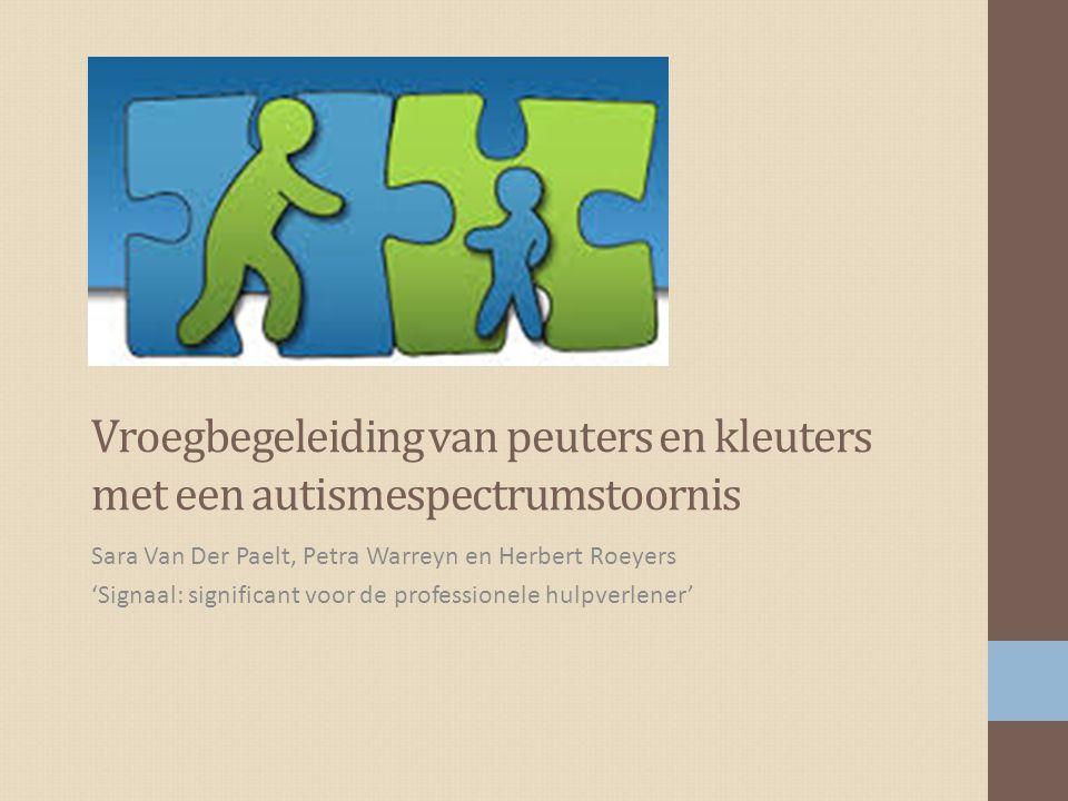 Vroegbegeleiding van peuters en kleuters met een autismespectrumstoornis Sara Van Der Paelt, Petra Warreyn en Herbert Roeyers 'Signaal: significant vo