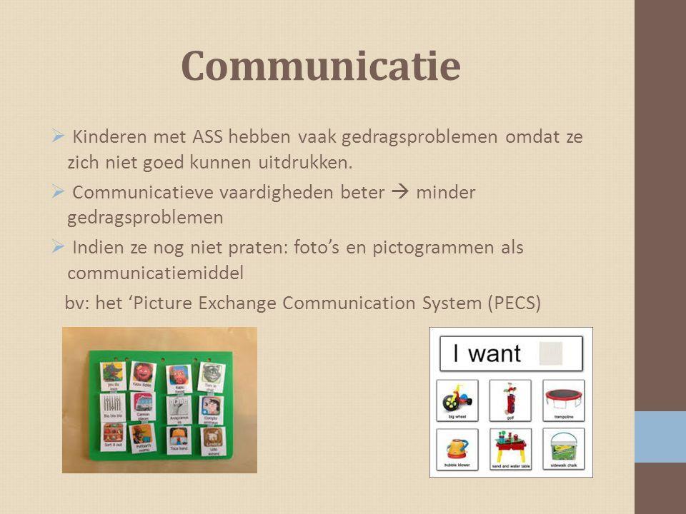 Communicatie  Kinderen met ASS hebben vaak gedragsproblemen omdat ze zich niet goed kunnen uitdrukken.  Communicatieve vaardigheden beter  minder g