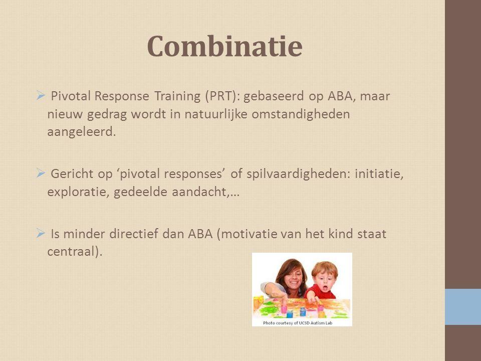 Combinatie  Pivotal Response Training (PRT): gebaseerd op ABA, maar nieuw gedrag wordt in natuurlijke omstandigheden aangeleerd.  Gericht op 'pivota