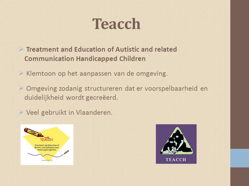 Teacch  Treatment and Education of Autistic and related Communication Handicapped Children  Klemtoon op het aanpassen van de omgeving.  Omgeving zo