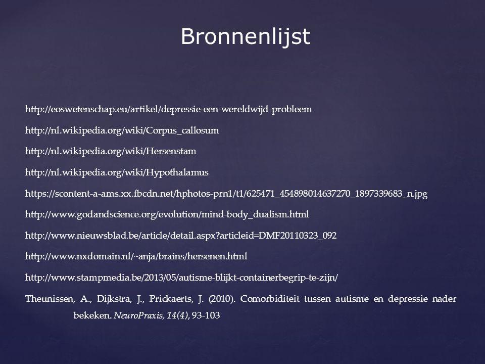 http://eoswetenschap.eu/artikel/depressie-een-wereldwijd-probleem http://nl.wikipedia.org/wiki/Corpus_callosum http://nl.wikipedia.org/wiki/Hersenstam