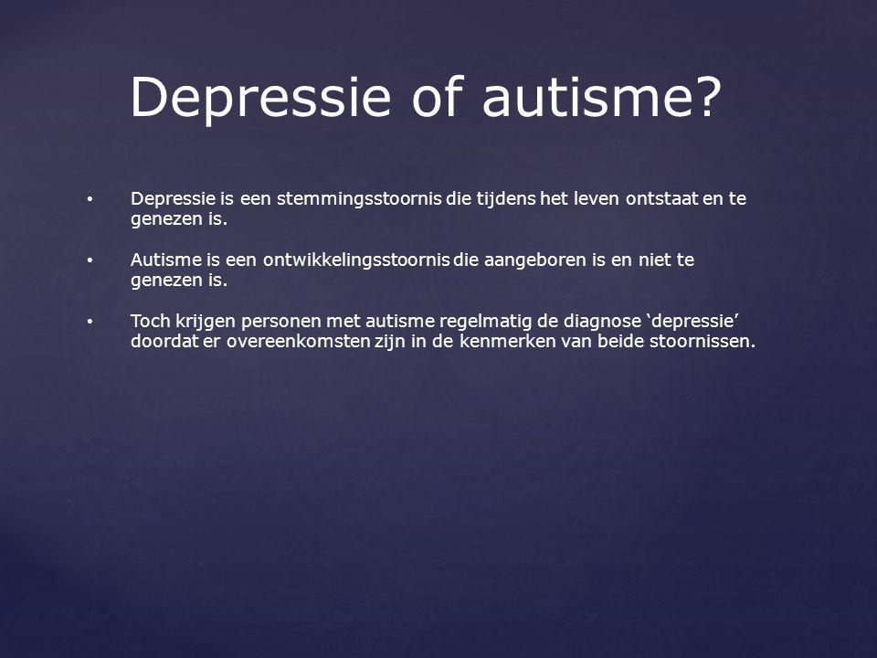 Depressie of autisme? Depressie is een stemmingsstoornis die tijdens het leven ontstaat en te genezen is. Autisme is een ontwikkelingsstoornis die aan