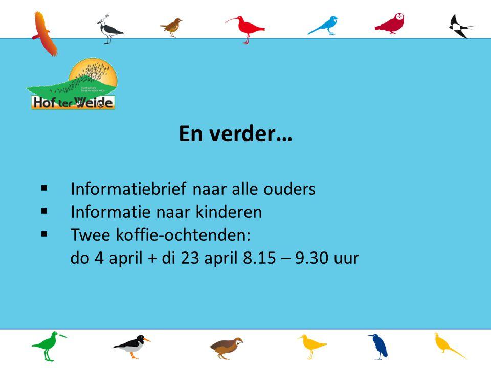 En verder…  Informatiebrief naar alle ouders  Informatie naar kinderen  Twee koffie-ochtenden: do 4 april + di 23 april 8.15 – 9.30 uur