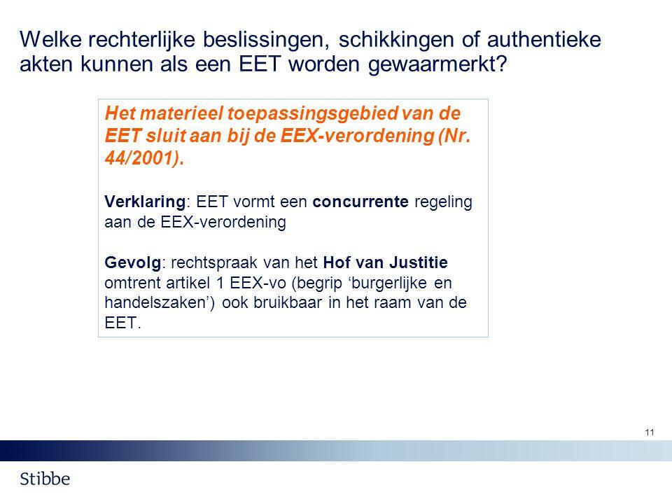 11 Welke rechterlijke beslissingen, schikkingen of authentieke akten kunnen als een EET worden gewaarmerkt? Het materieel toepassingsgebied van de EET