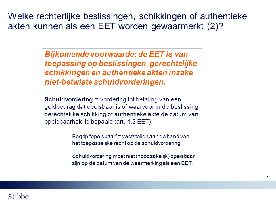 12 Welke rechterlijke beslissingen, schikkingen of authentieke akten kunnen als een EET worden gewaarmerkt (2)? Bijkomende voorwaarde: de EET is van t