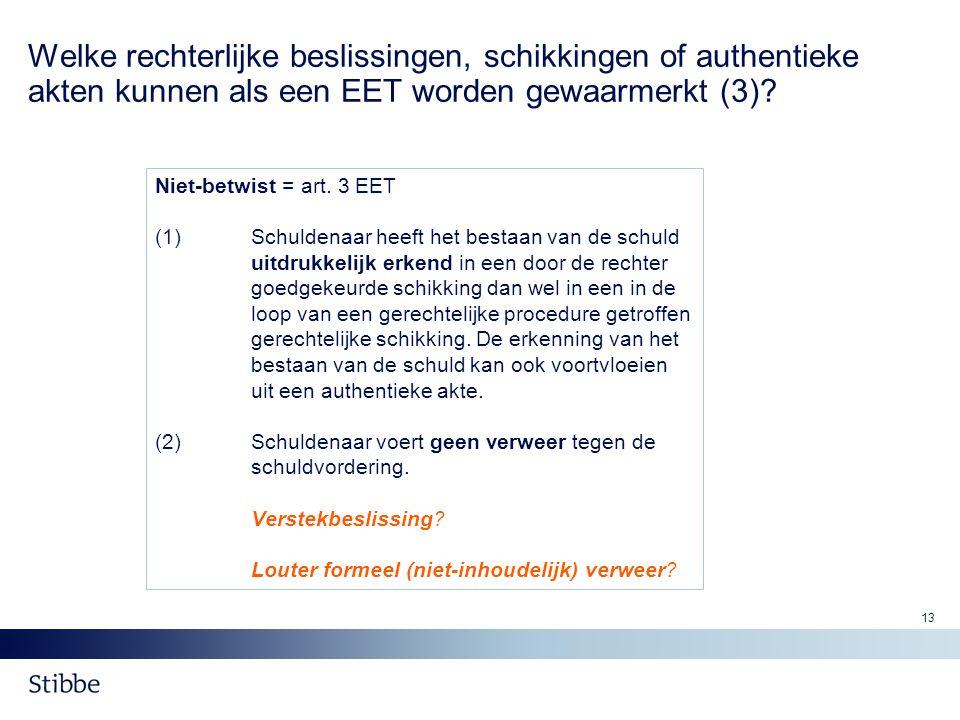 13 Welke rechterlijke beslissingen, schikkingen of authentieke akten kunnen als een EET worden gewaarmerkt (3)? Niet-betwist = art. 3 EET (1) Schulden