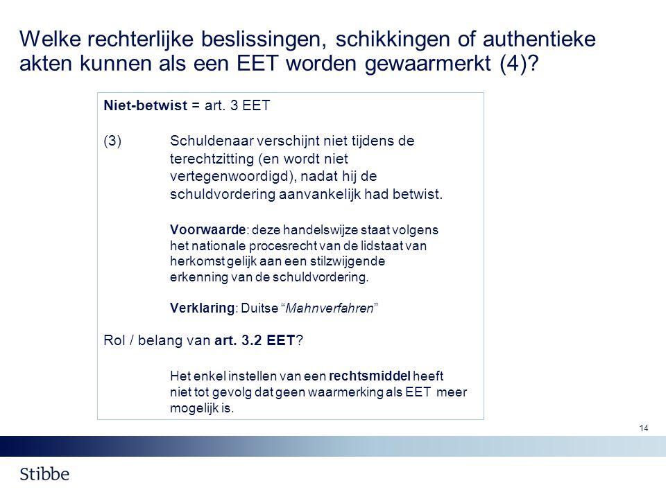 14 Welke rechterlijke beslissingen, schikkingen of authentieke akten kunnen als een EET worden gewaarmerkt (4)? Niet-betwist = art. 3 EET (3) Schulden