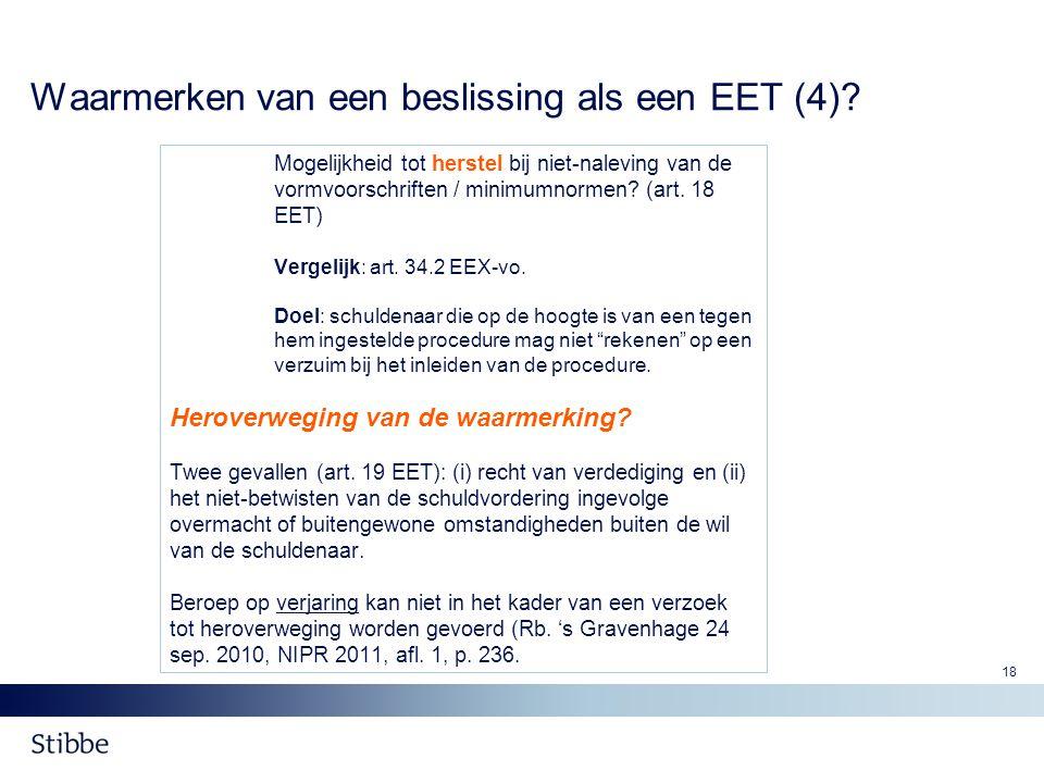 18 Waarmerken van een beslissing als een EET (4)? Mogelijkheid tot herstel bij niet-naleving van de vormvoorschriften / minimumnormen? (art. 18 EET) V