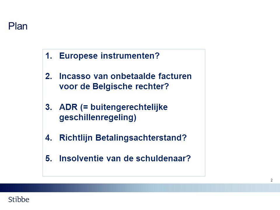 Plan 1.Europese instrumenten? 2.Incasso van onbetaalde facturen voor de Belgische rechter? 3.ADR (= buitengerechtelijke geschillenregeling) 4.Richtlij